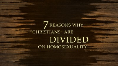 7 REASONS CHRISTIANS DIVIDED HOMOSEXUALITY