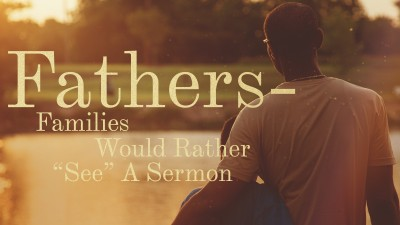 Fathers Families Would Rather See Sermon