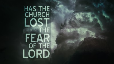 Has Church Lost Fear Of the Lord