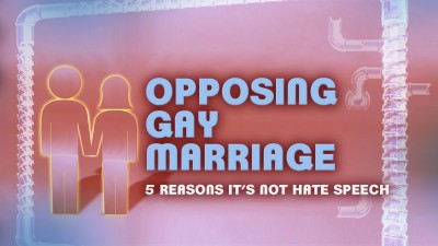 OPPOSING GAY MARRIAGE 5 REASONS NOT HATE SPEECH