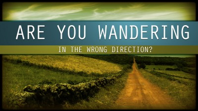 are you wandering in the wrong direction