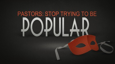 pastors stop trying to be popular