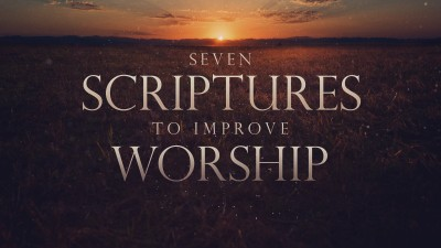 seven scriptures to improve worship