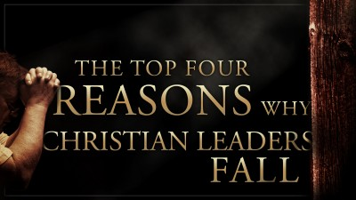 top four reason christian leaders fall